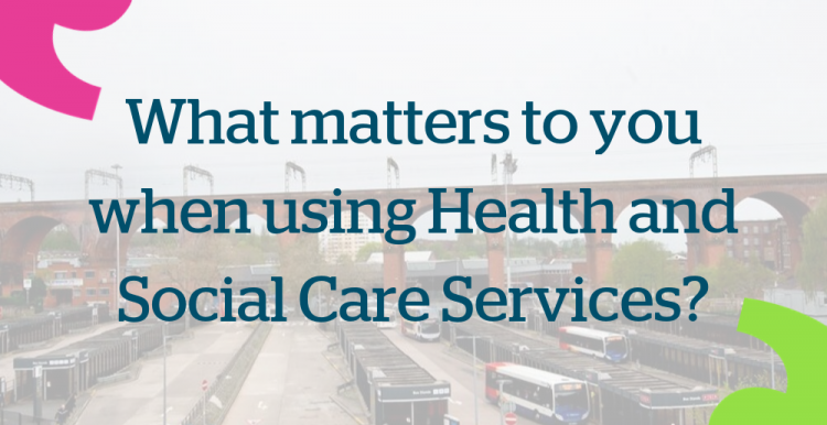 What matters to you when using Health and Social Care Services